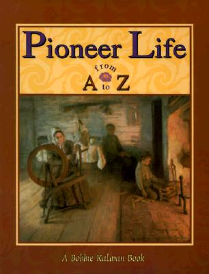 Pioneer Life from A to Z By Kalman, Bobbie